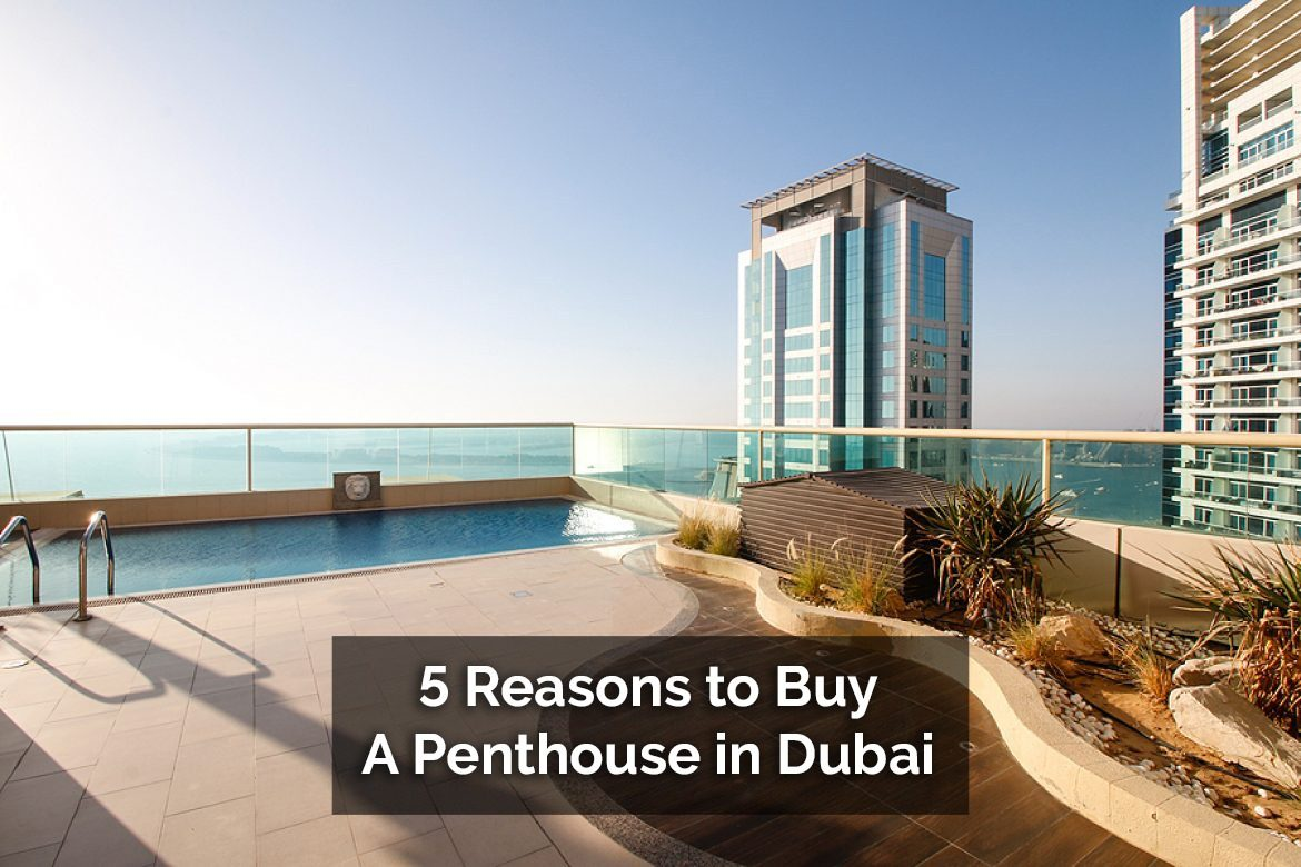 5 Reasons to Buy A Penthouse in Dubai