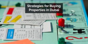 Investment Strategies for Buying Properties in Dubai