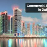 Best Commercial Properties for Sale and Rent in Dubai